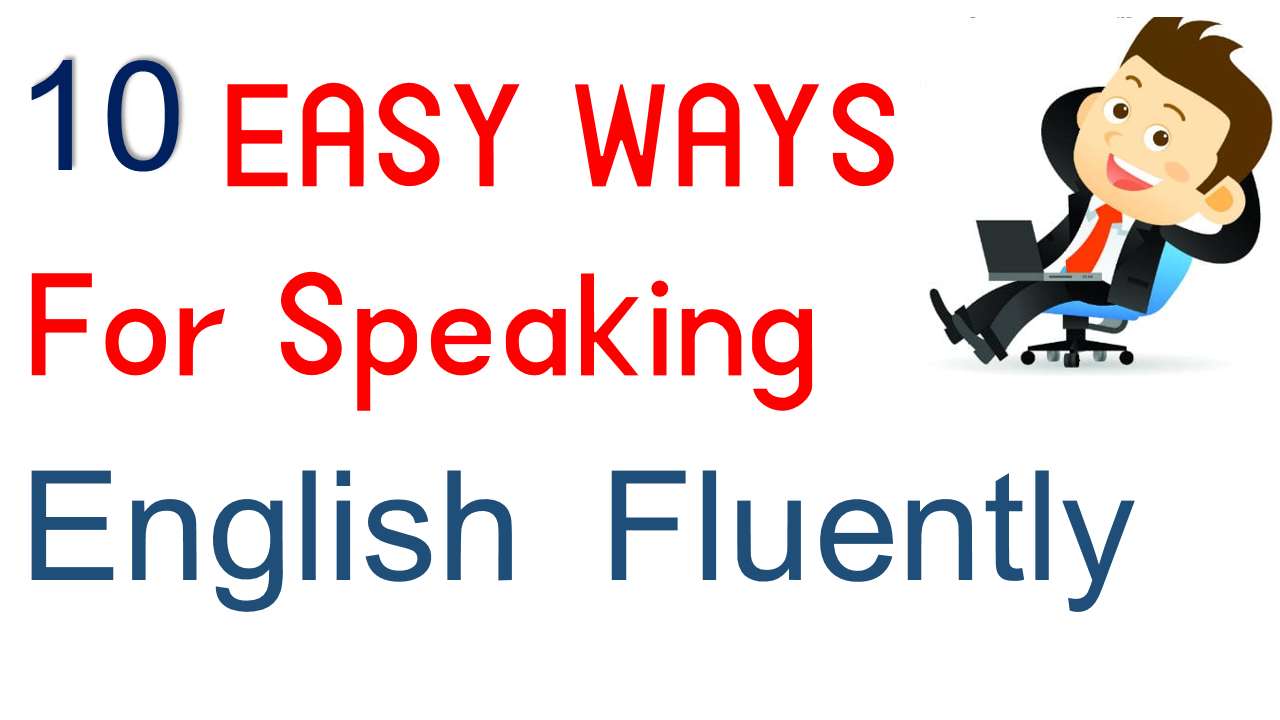Easy and Effective Tips For Speaking English Fluently For Pakistani Students
